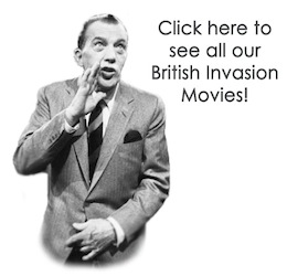 Click Here to see all our British Invasion Movies
