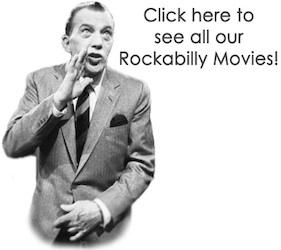 Click Here to see all our Rockabilly Movies